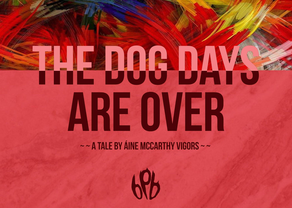 The Dog Days Are Over - Áine McCarthy Vigors