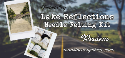 Lake Reflections Needle Felting Kit Deluxe with Foam Mat Review by Roads to Everywhere