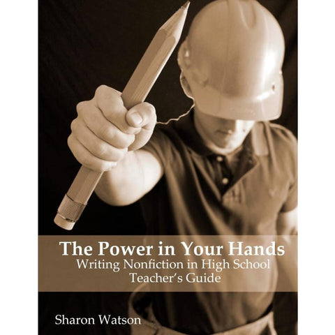Teacher's Guide - The Power in Your Hands: Writing Nonfiction in High School