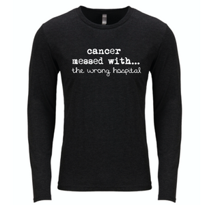 Cancer Messed With... The Wrong Hospital - LCH Long Sleeve
