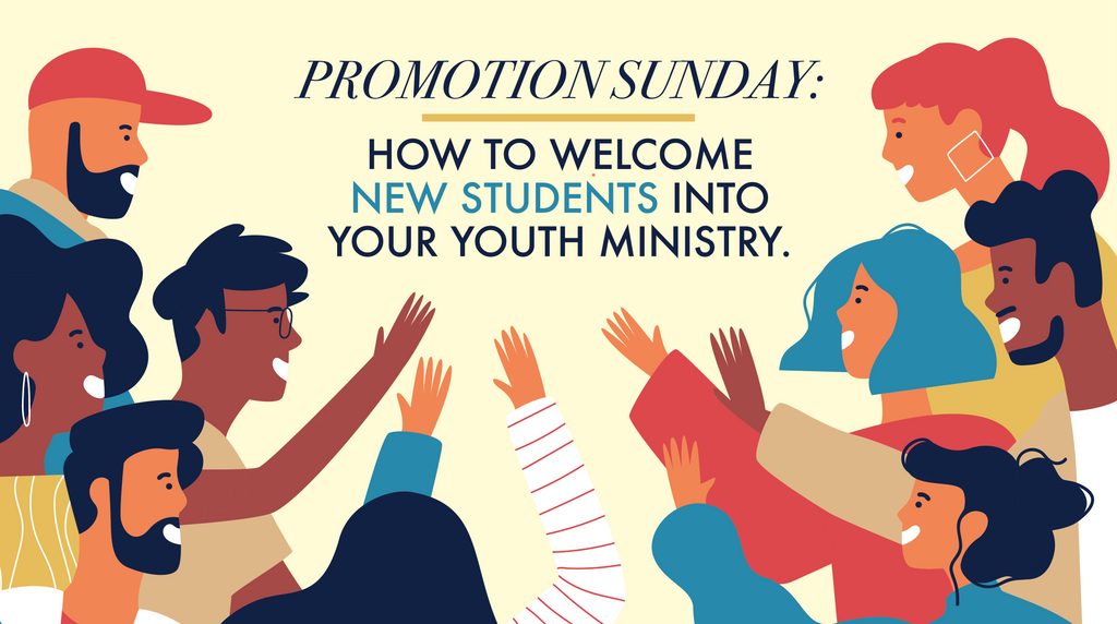 PROMOTION SUNDAY: How to Welcome New Students into Your Youth Ministry