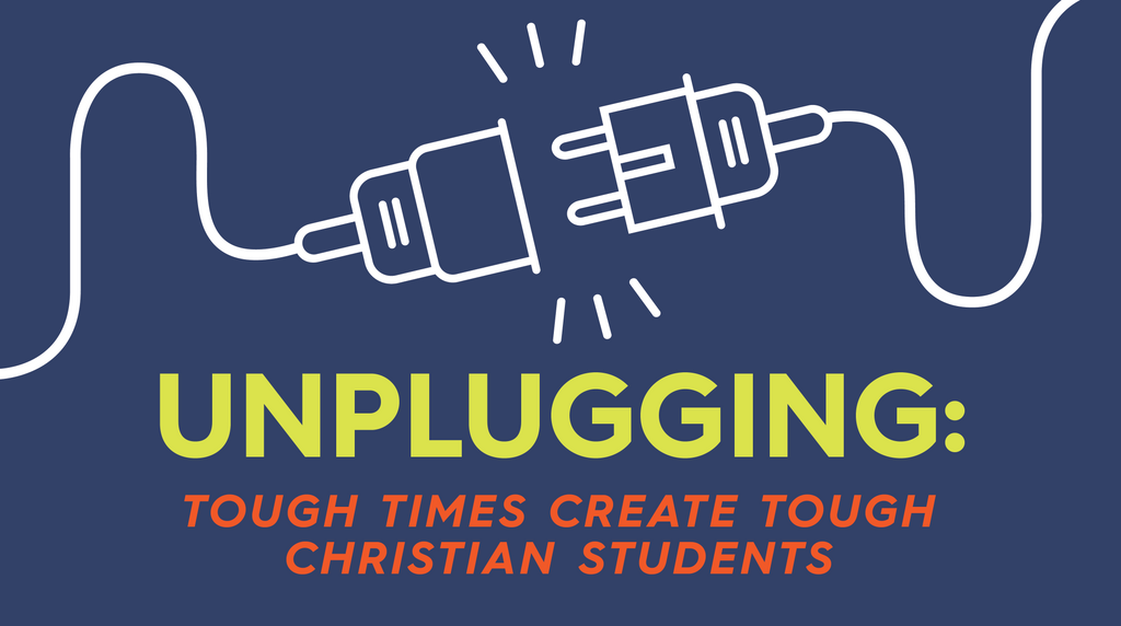 Unplugging: Tough Times Create Tough Christian Students