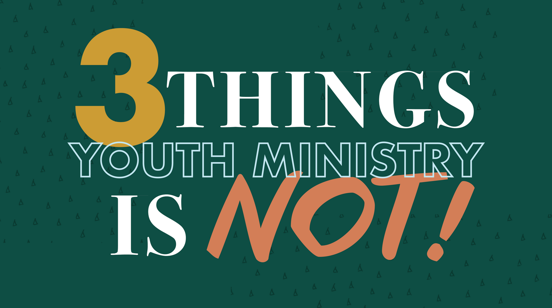3 Things Youth Ministry is NOT!