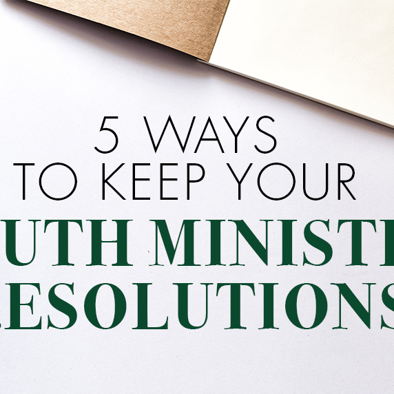 5 Ways to Keep Your Youth Ministry Resolutions