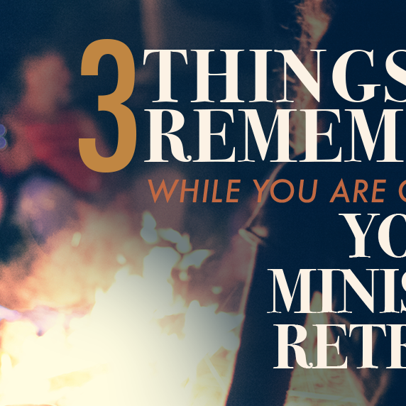 3 Things to Remember While You are on Your Youth Ministry Retreat