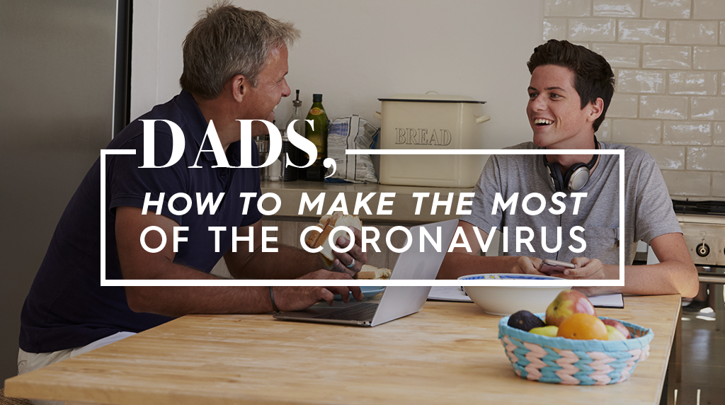 Dads: How to Make the Most of the Coronavirus
