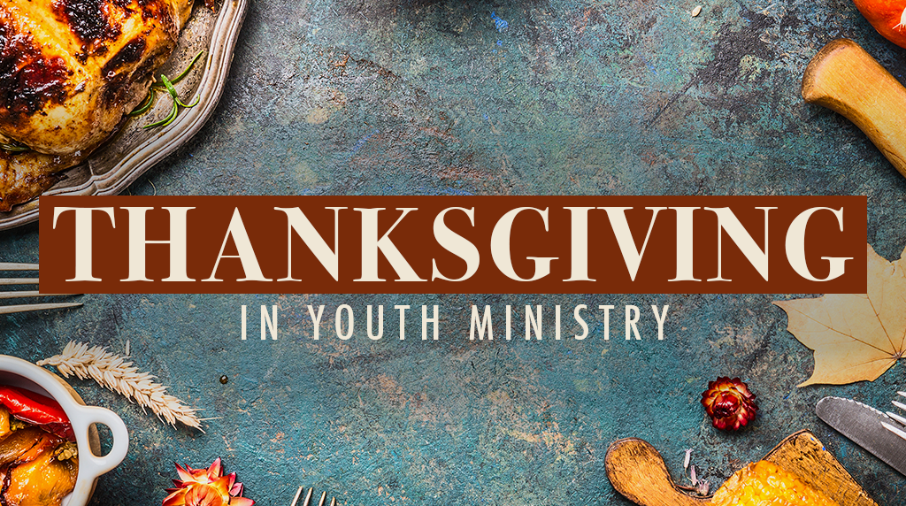 Thanksgiving in Youth Ministry