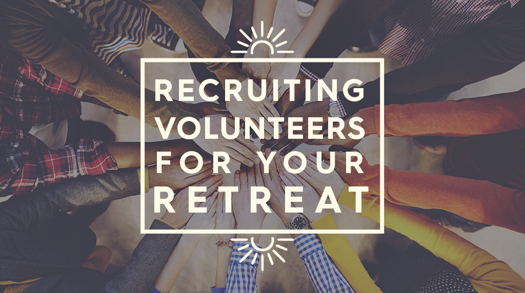 Recruiting Volunteers for Your Retreat