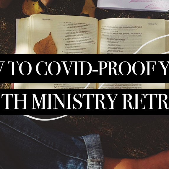 How to COVID-Proof Your Youth Ministry Retreat
