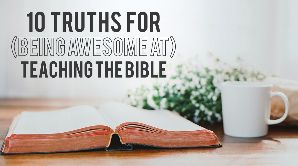 10 Truths for (Being Awesome at) Teaching the Bible