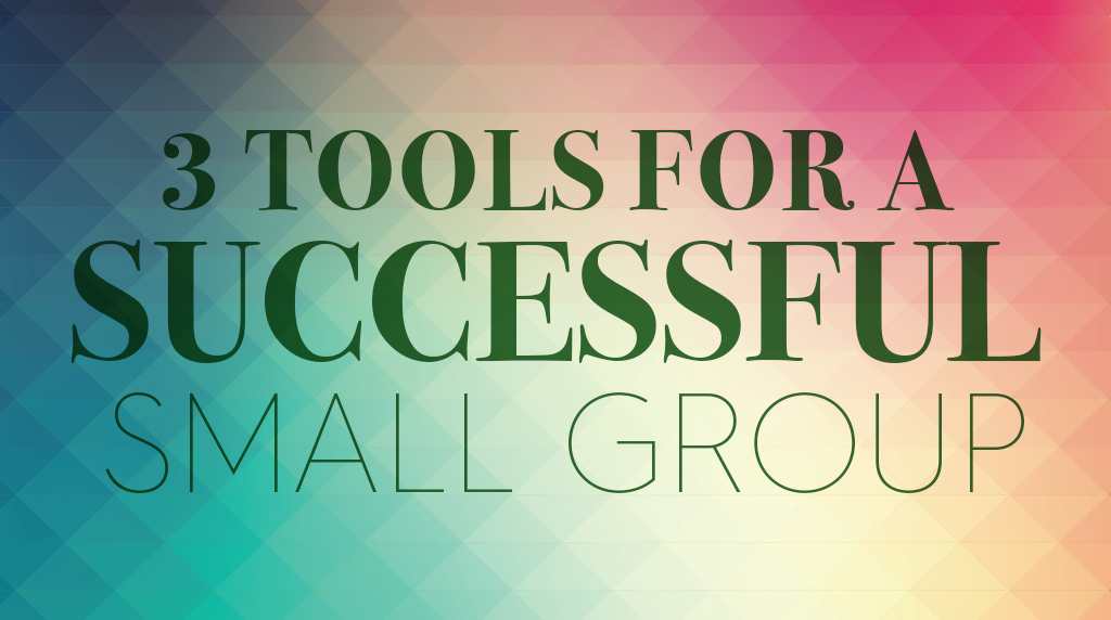 3 Tools for a Successful Small Group