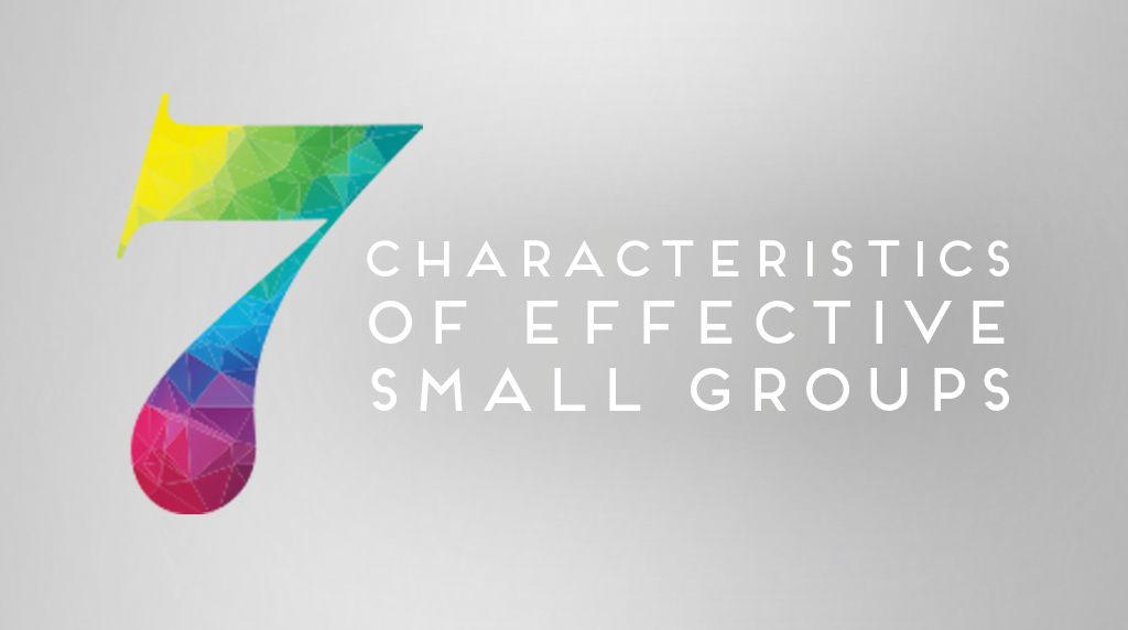 7 Characteristics of Effective Small Groups