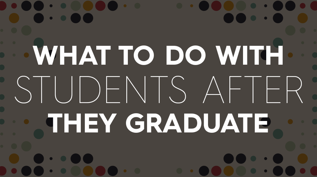 What to Do with Students after They Graduate