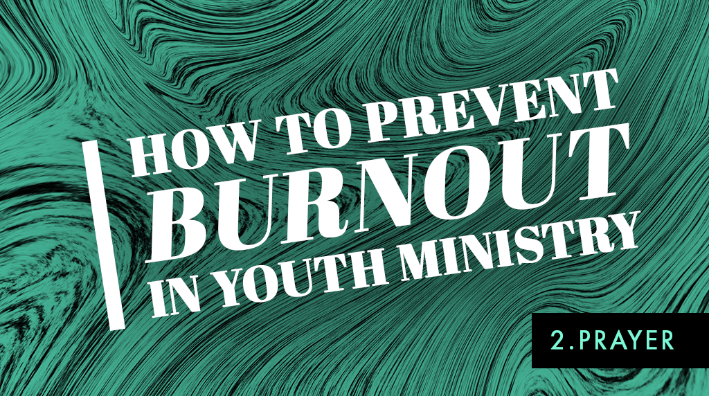 How to Prevent Burnout in Youth Ministry: Prayer