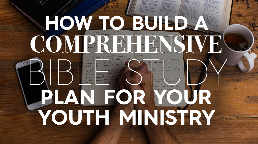 How to Build a Comprehensive Bible Study Plan for Your Youth Ministry