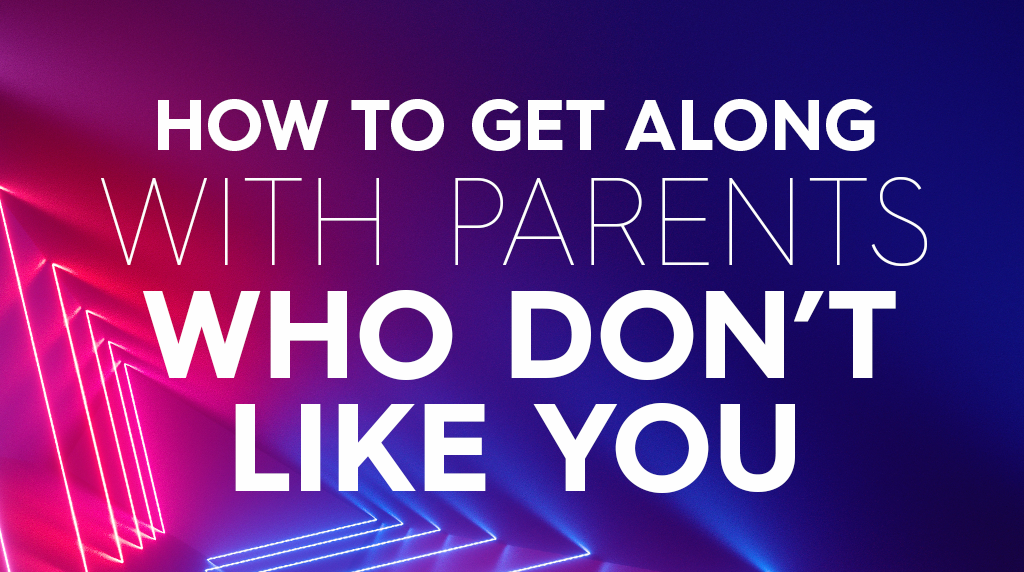 How to Get Along With Parents Who Don't Like You