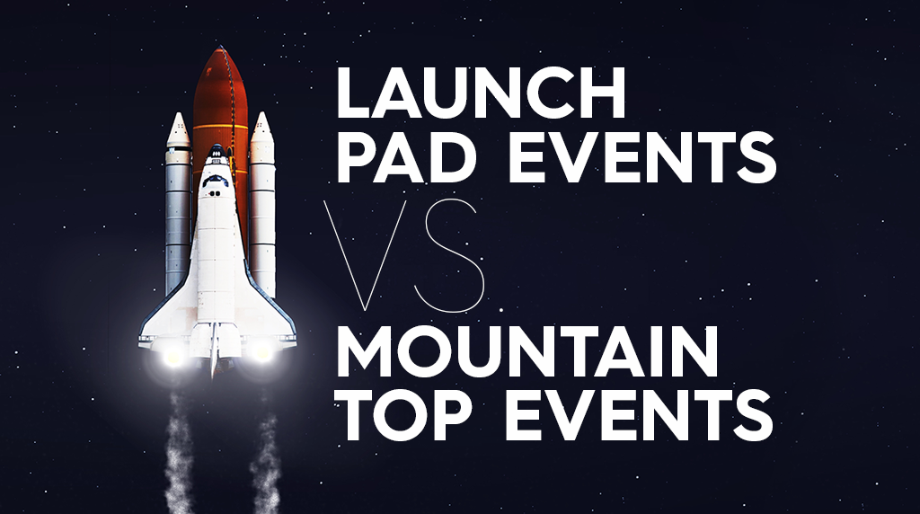 Launch Pad Events Vs. Mountain Top Events