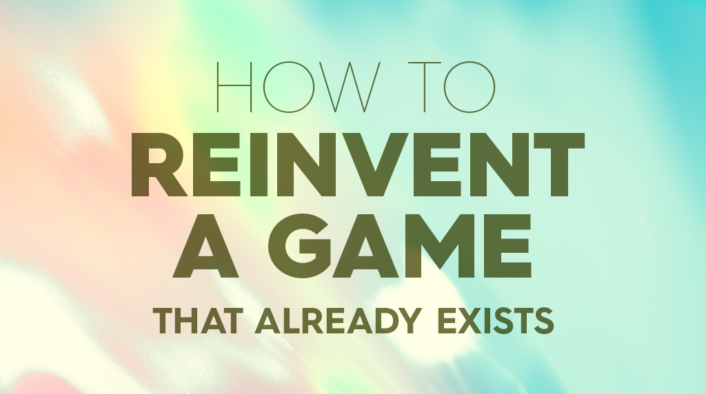 How Do You Reinvent a Game that Already Exists?