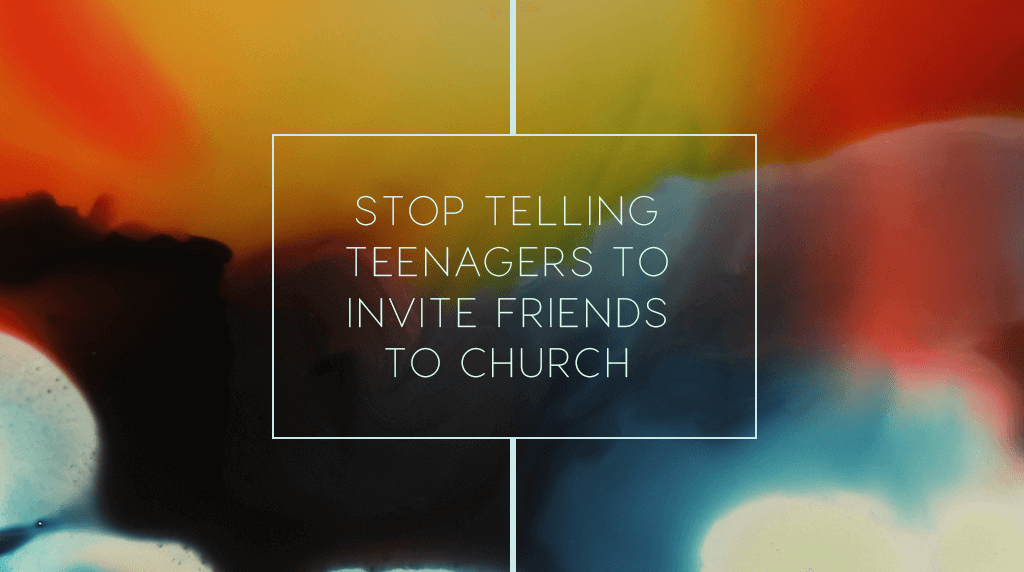 Stop telling teenagers to invite friends to church ym360 stopboris Images