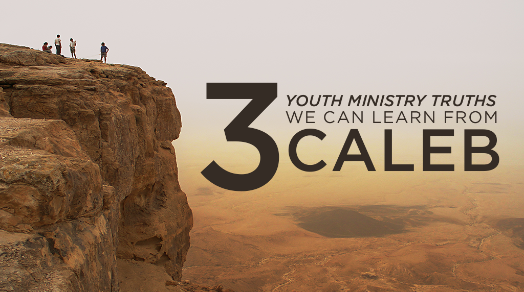 3 Youth Ministry Truths We Can Learn from Caleb