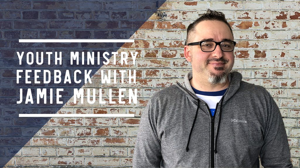 The Importance of Feedback in Your Youth Ministry with Jamie Mullen