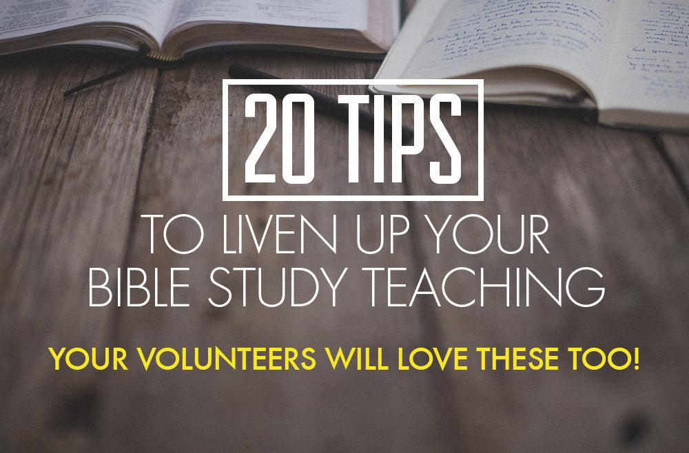 20 Tips to Liven Up Your Bible Study Teaching