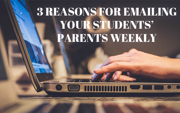 3 Reasons for Emailing Your Students' Parents Weekly