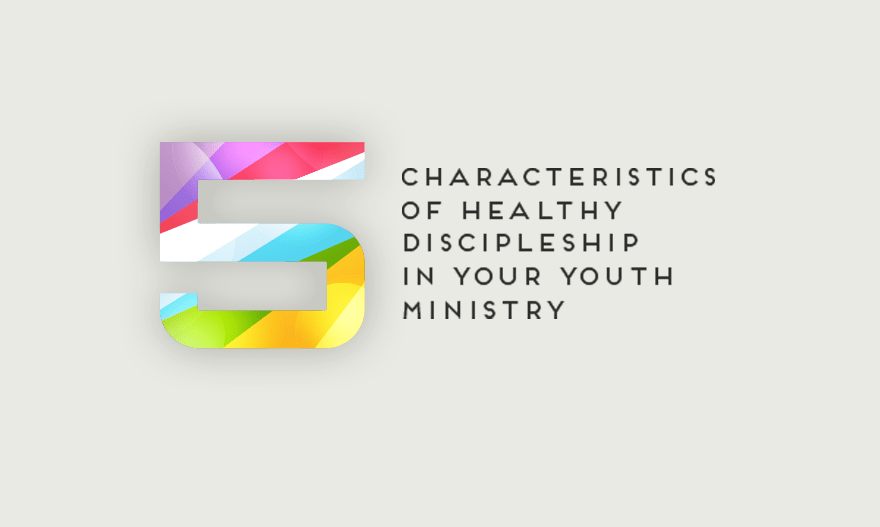5 Characteristics of Healthy Discipleship in Your Youth Ministry