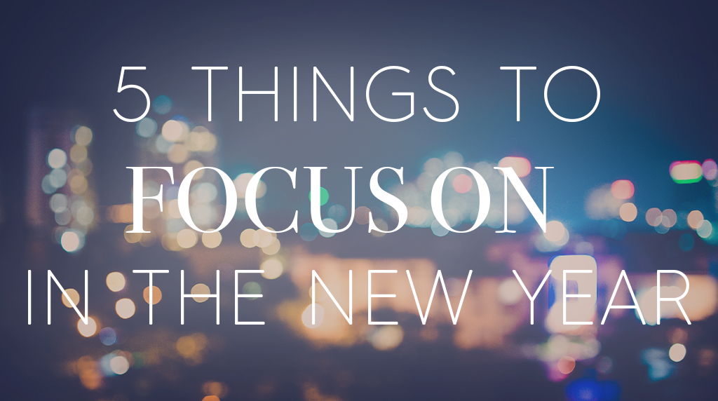 5 Things to Focus on in the New Year