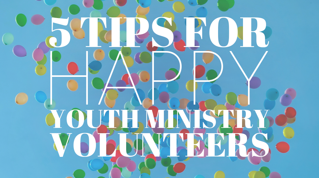 5 Tips for Happy Youth Ministry Volunteers