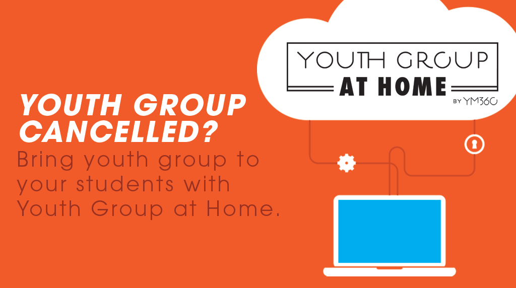 Youth Group canceled? Take it to your students with Youth Group at Home. For Free.