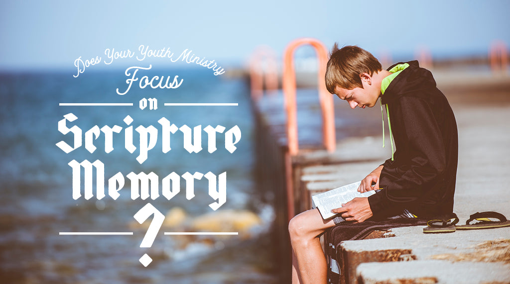 If Your Youth Ministry Doesn't Focus on Scripture Memory, You're Missing Out