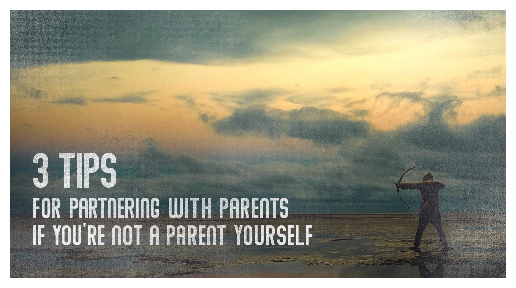 3 Tips for Partnering with Parents if You Aren't a Parent Yourself