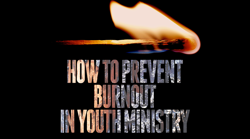3 Tips to Prevent Burnout in Youth Ministry