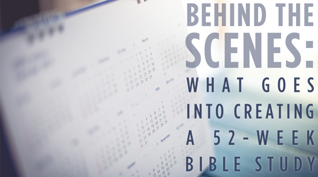 What Goes Into Creating a 52-Week Bible Study
