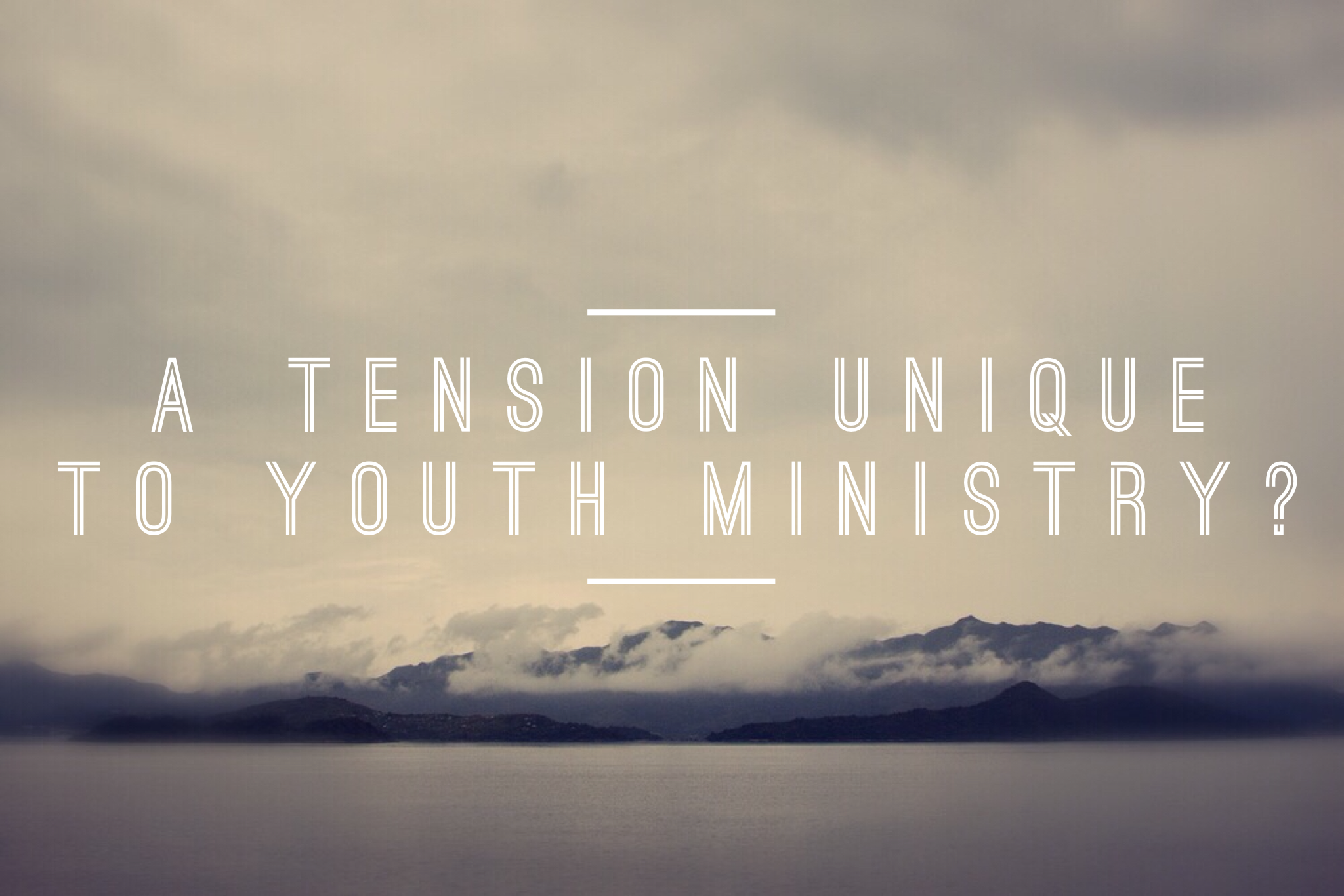 A Tension Unique To Youth Ministry?