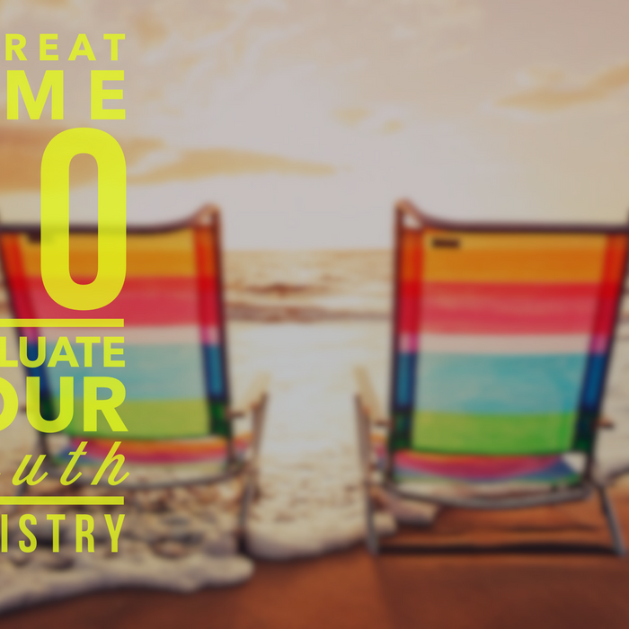 Summertime: The Perfect Time To Evaluate Your Youth Ministry!