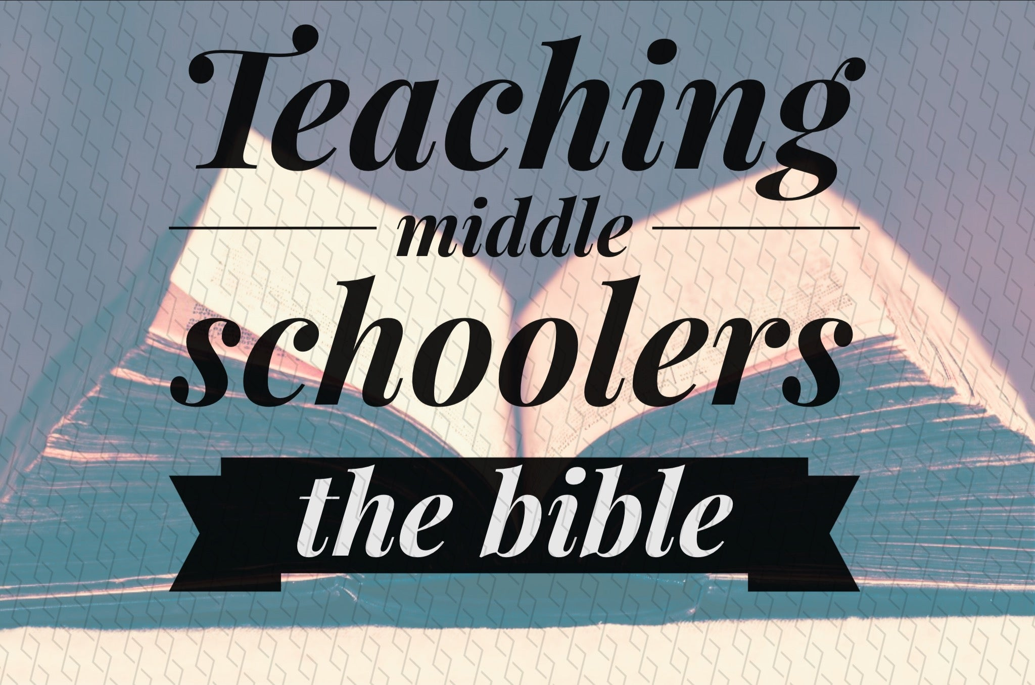 3 Tips For Teaching The Bible To Middle Schoolers