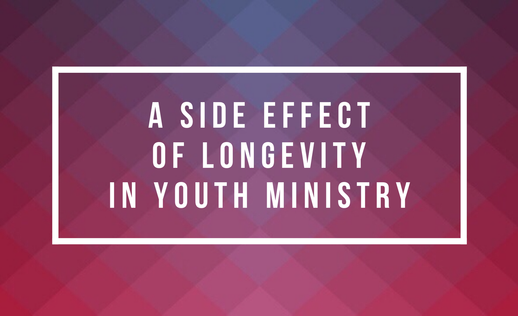 A Side Effect Of Longevity In Youth Ministry