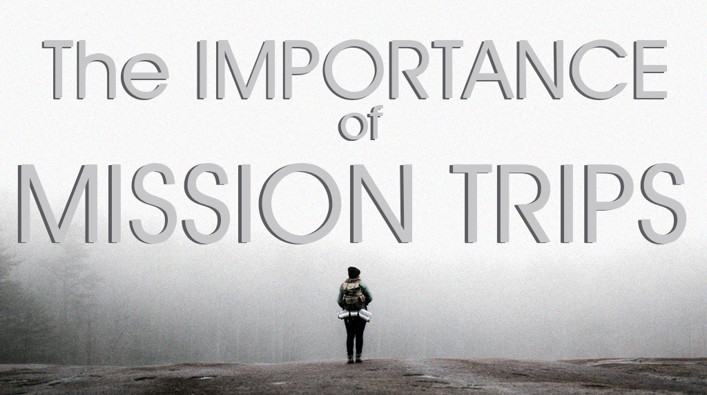 The Importance of Mission Trips