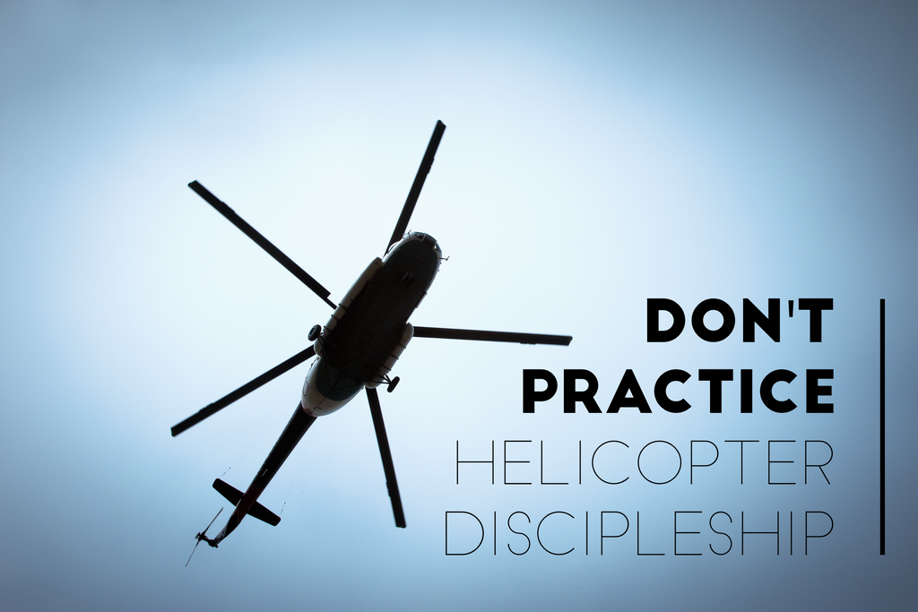 Don't Practice Helicopter Discipleship