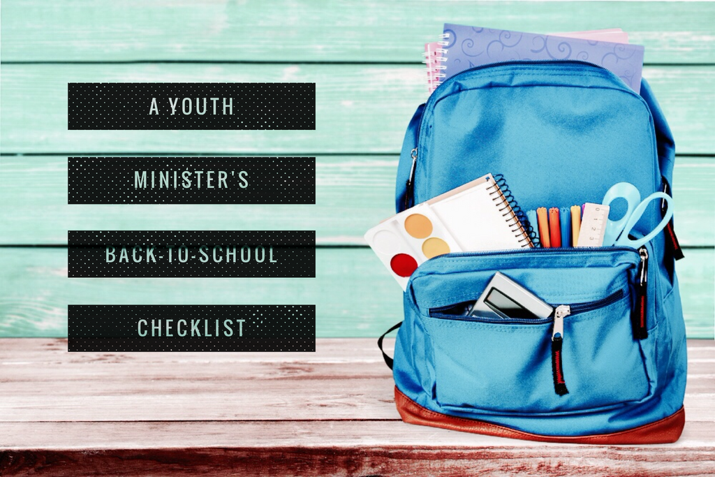 A Youth Minister's Back-To-School Checklist: 3 Things You Might Forget