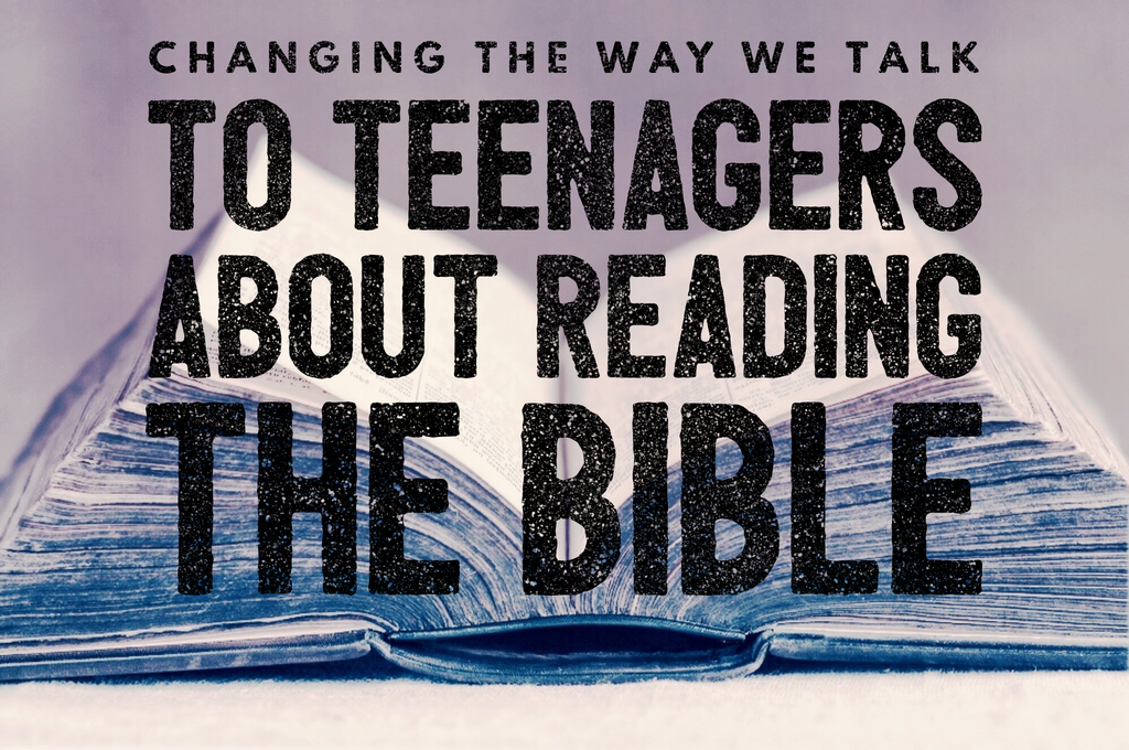 Why We Should Change the Way We Talk to Teenagers about Reading Their Bible