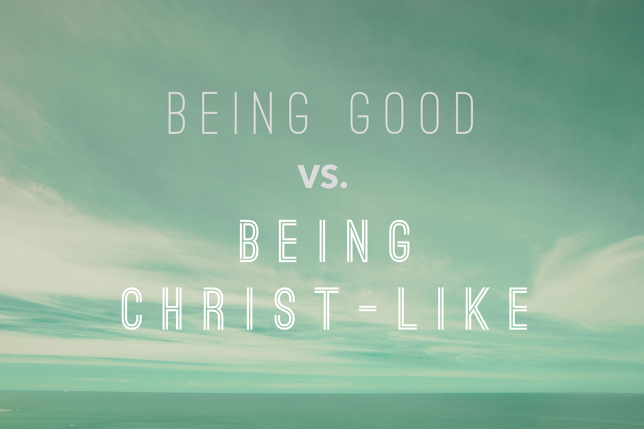 "Helping Students See The Difference In Being ""Good"" and Being Christ-like"