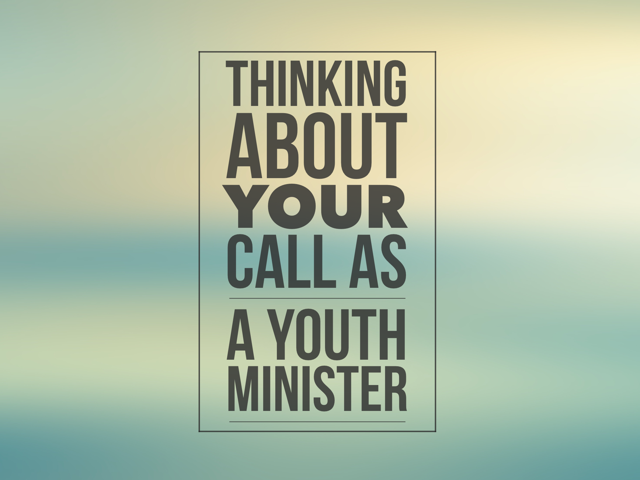 A Helpful Way To Think About Your Call As A Youth Minister
