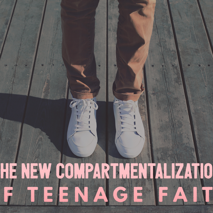 The New Compartmentalization Of Teenagers' Faith