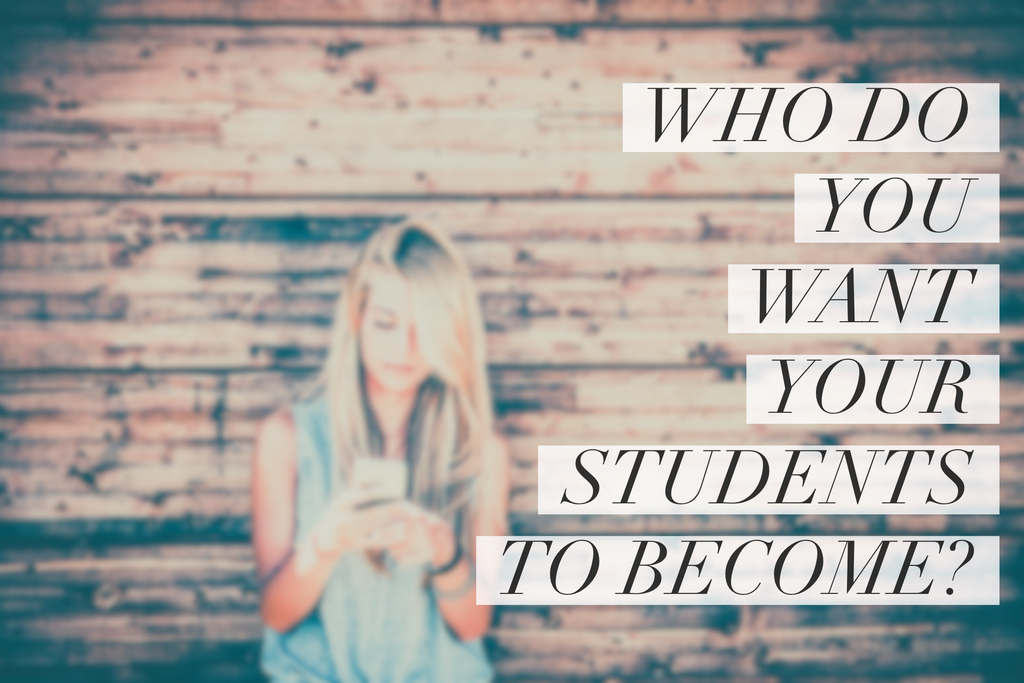 Who Do You Want Students To Become?
