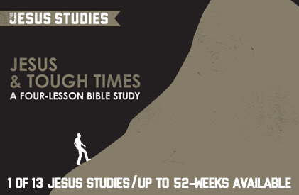 "Check Out Our Newest Bible Study, ""Jesus And Tough Times"" (and a FREE Lesson)"