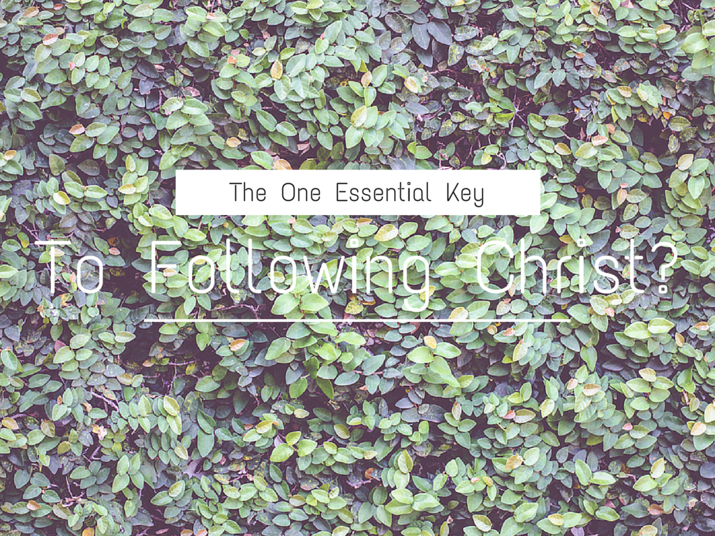 The One Essential Key To Following Christ?