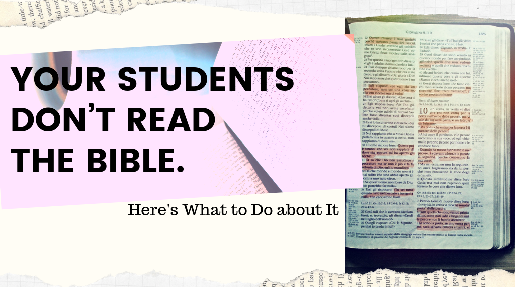 Your Students Don't Read the Bible. Here's What To Do About it.